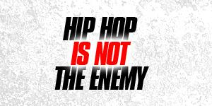Hip Hop Is Not the Enemy